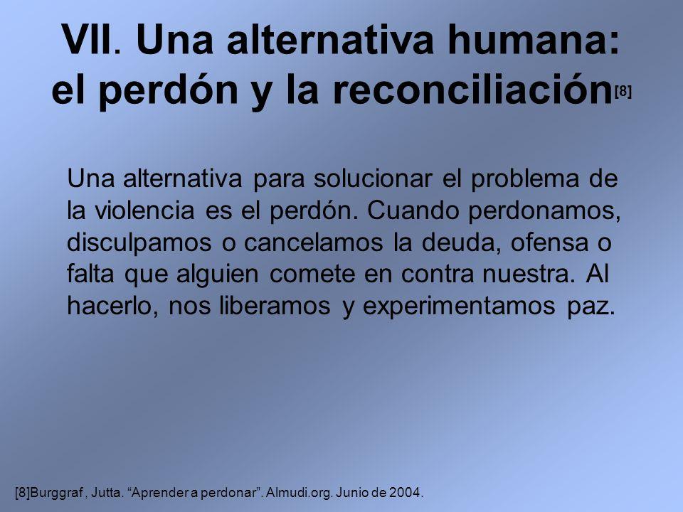 VII. Una alternativa humana: el perdón y la reconciliación[8]